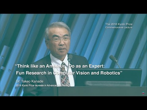 Dr. Takeo Kanade -- The 2016 Kyoto Prize Commemorative Lecture