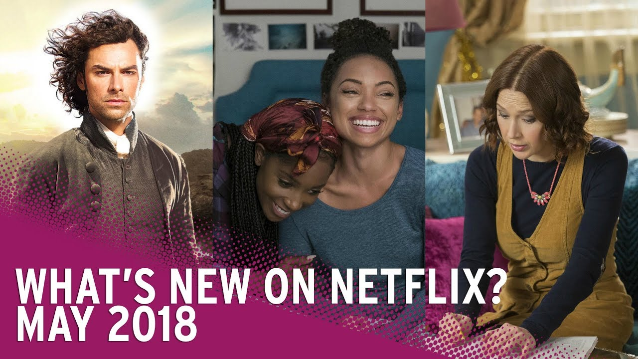 Netflix May 2018 NEW releases: movies and TV shows coming