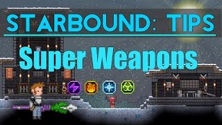 Starbound Tips: How to get Super Weapons (Patched as of 1.1)