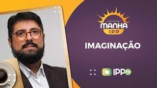 Imaginação | Manhã IPP | Pr. Jonas Madureira | IPP TV