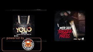 Perjah - Trigger Press [Yolo Riddim] March 2018