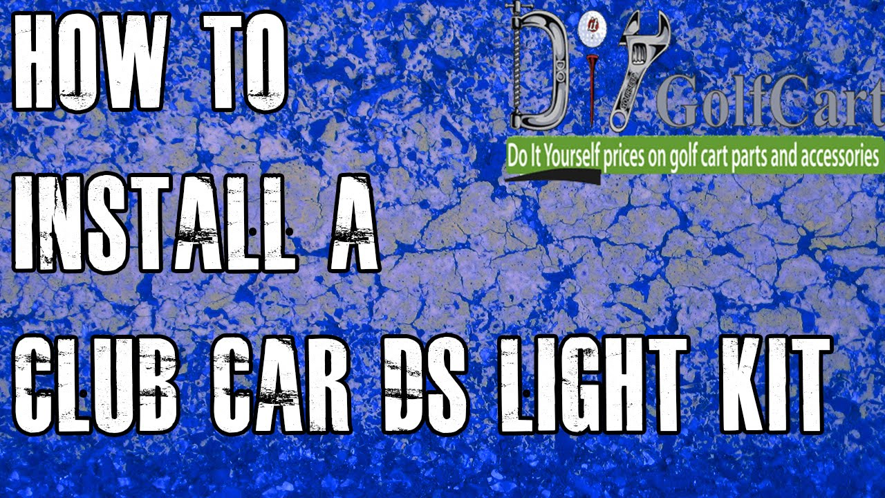 club car light kit how to install on ds golf cart youtube