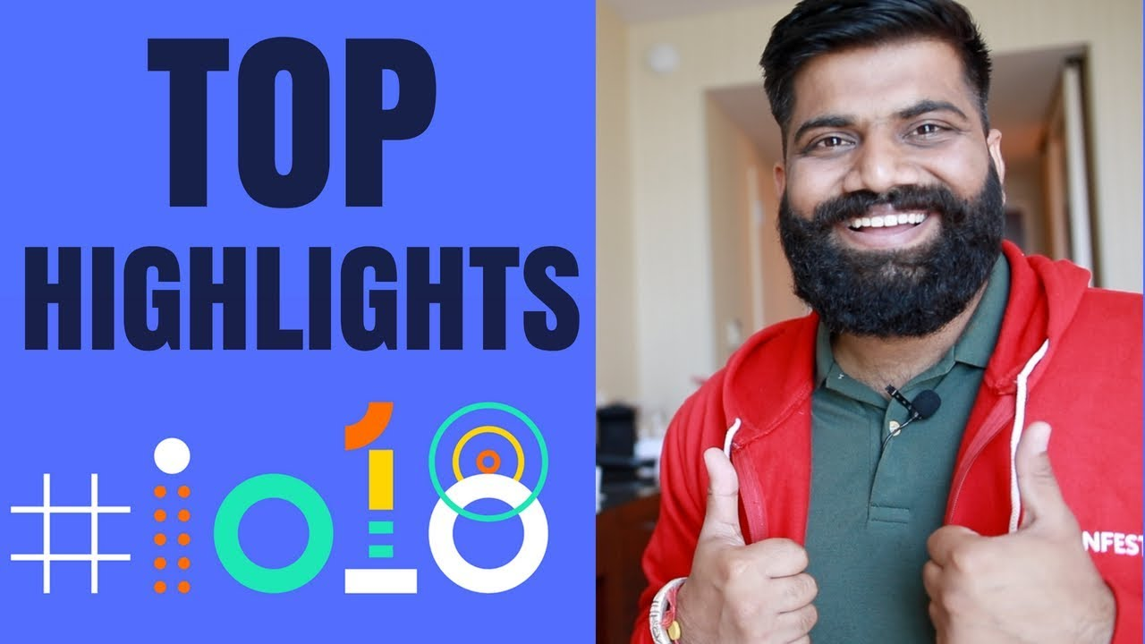 Google I/O 2018 Highlights - Top 100 Announcements from Google I/O 2018
