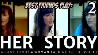 Best Friends Play Her Story (Part 2)