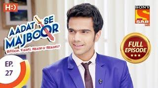 Video Aadat Se Majboor - आदत से मजबूर - Ep 27 - Full Episode - 8th November, 2017 download MP3, 3GP, MP4, WEBM, AVI, FLV November 2017