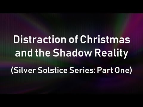 Distraction of Christmas and the Shadow Reality (Silver Solstice Series: Part One)