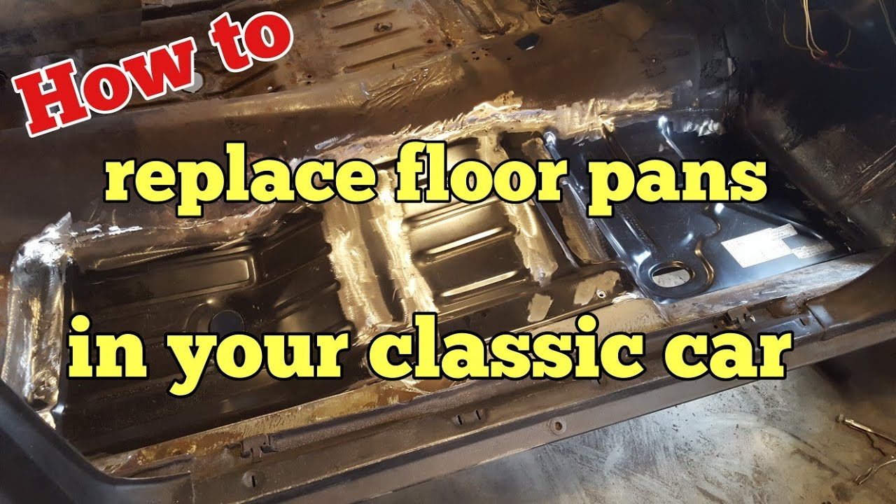 How To Replace Floor Pans In Your Classic Car Youtube