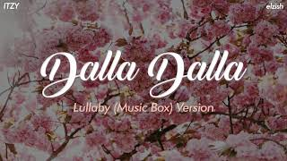 ITZY - Dalla Dalla | Lullaby/Music Box Version | 달라달라