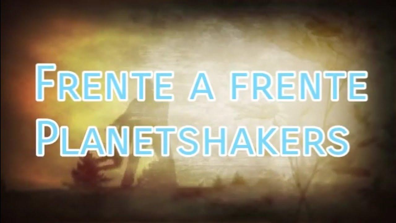 Frente A Frente - Planetshakers feat. Su Presencia (CON LETRA) | Sé Quién Eres Tú