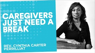 Caregivers simply need a break | Rev. Cynthia Carter Perrilliat | End Well Symposium
