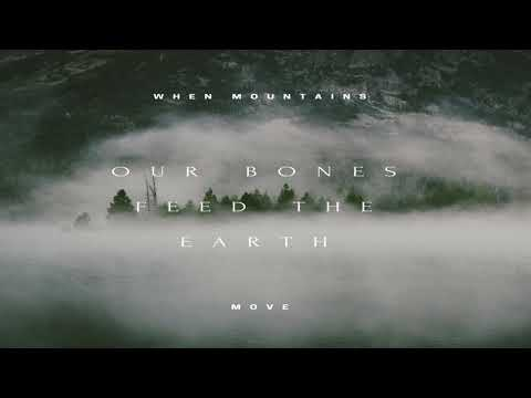 When Mountains Move - Our Bones Feed the Earth [Full Album]