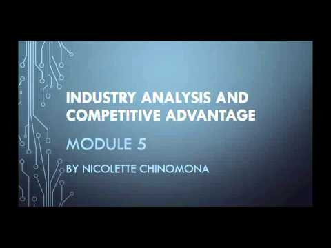 Industry Analysis and Competitive Advantage MODULE 5