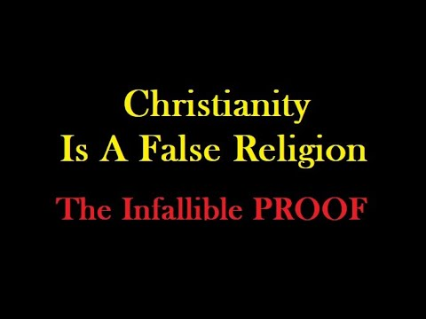 Christianity Is A False Religion - The Infallible Proof