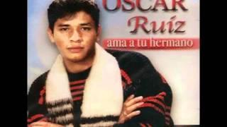 "Oscar Ruiz ""Ama a Tu Hermano"""