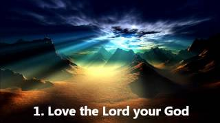 1. Love the Lord your God (Deuteronomy 6:1 -- 25)
