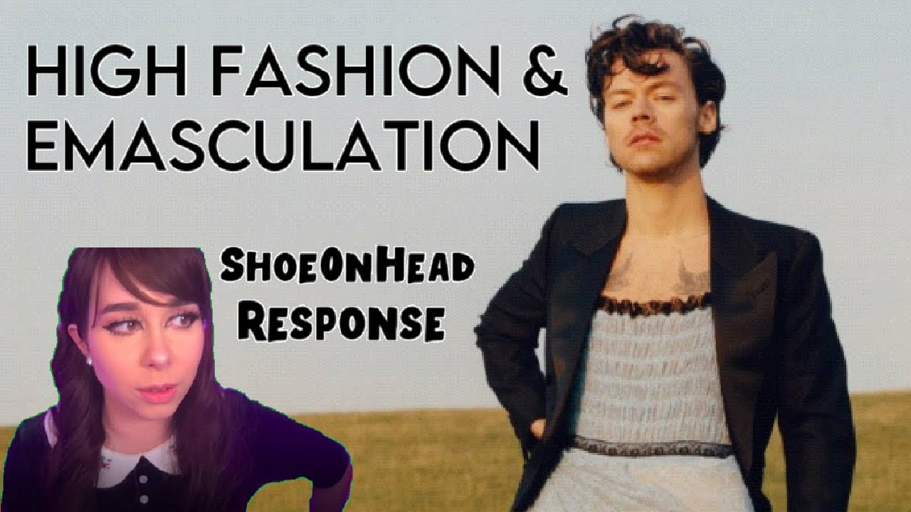 High Fashion & The Emasculation of Modern Man (Shoe0nHead Response)