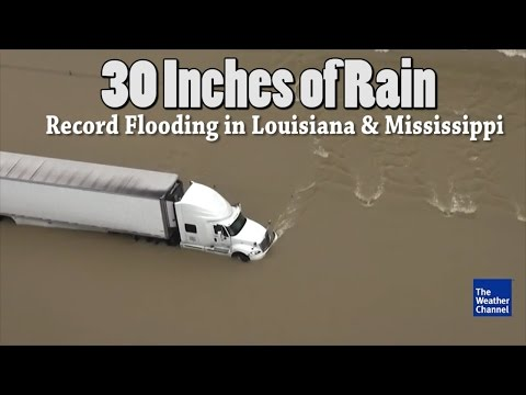30 Inches of Rain! Record Flooding in Louisiana & Mississippi with More to Fall