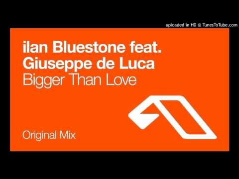 ilan Bluestone Feat. Giuseppe De Luca - Bigger Than Love (Original Mix)