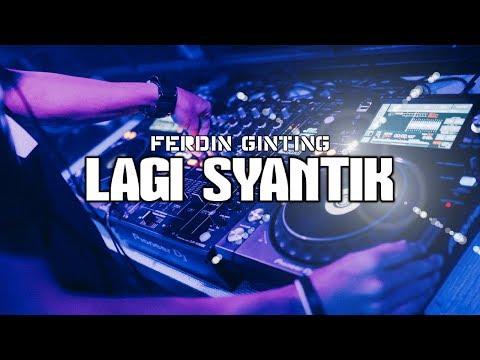 DJ FERDIN GINTING - LAGI SYANTIK  REMIX TERBARU 2018