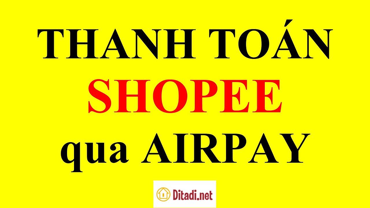 [Hướng dẫn] Cách thanh toán Shopee qua Airpay CỰC DỄ - Ditadi.net