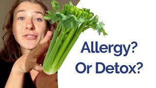 Celery Juice - Is it a detox reaction or am I really allergic? - Warning Signs & Alternatives