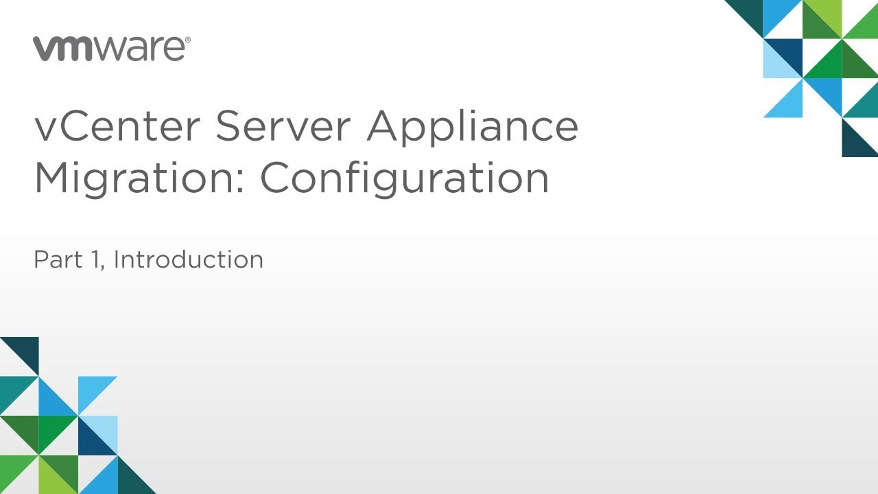 vCenter Server Appliance Migration - Module 1: Configuration (Part 1)  Introduction, Overview