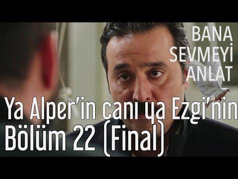 Bana Sevmeyi Anlat 22. Bölüm (Final) - Ya Alper