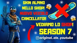 FORTNITE LIVE ITA - SHOP 18 DECEMBER SEASON 7 - SKIN ALPINO IN SHOP - DRIFTBOARD CANCELLATO !!