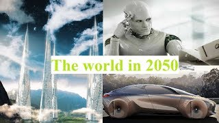 Future Of The World: See How The Life & World Will Be In 2050