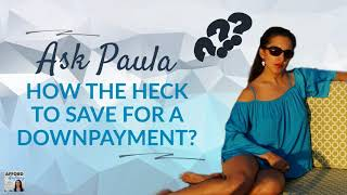 How the Heck Do You Save For a Downpayment? | Podcast | Audio-Only