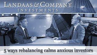 5 ways rebalancing calms anxious investors