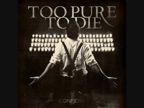 Too Pure To Die- Confidence & Consequence