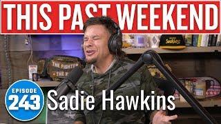 Sadie Hawkins | This Past Weekend w/ Theo Von #243