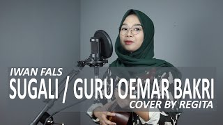 SUGALI / GURU OEMAR BAKRI - IWAN FALS COVER BY REGITA ( HD AUDIO )