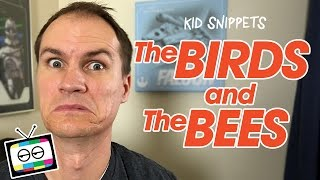 The Birds and the Bees - Kid Snippets
