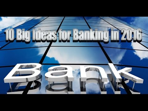 10 Big Ideas for Banking in 2016