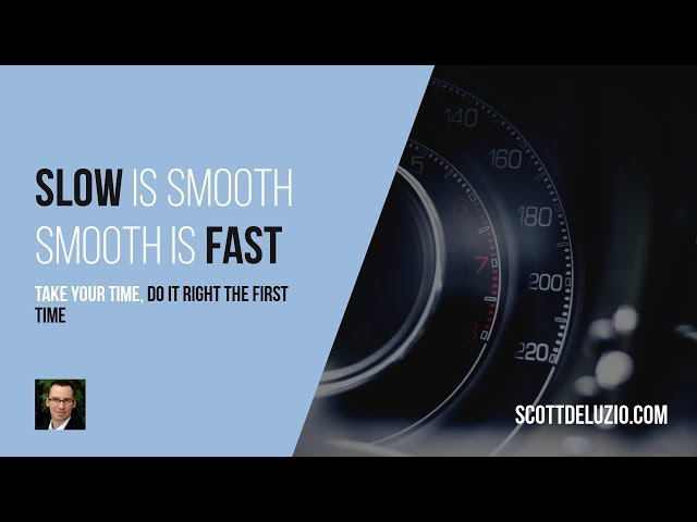 002 - Slow is Smooth and Smooth is Fast