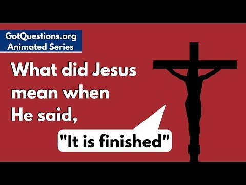 "What did Jesus mean when He said, ""It is finished""?"