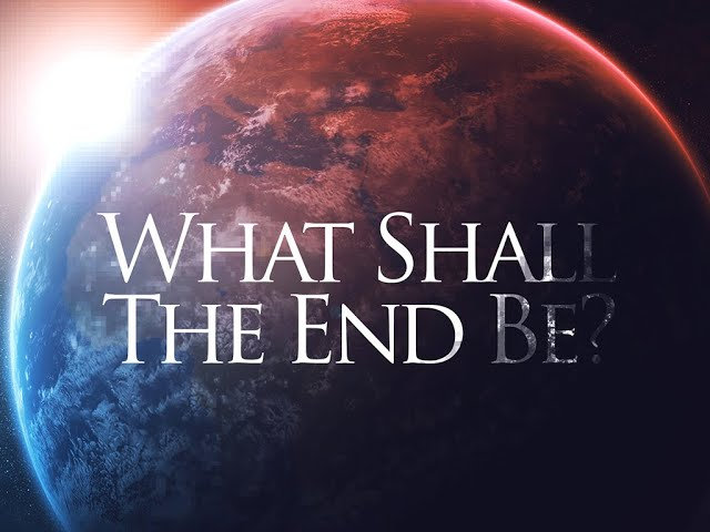 What Shall The End Be - Pastor Chris Sowards