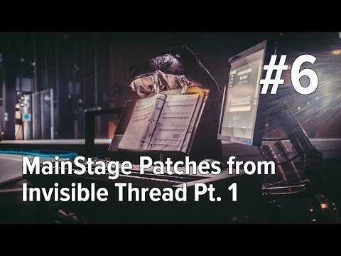 EP6: MainStage Patches from Invisible Thread Pt. 1
