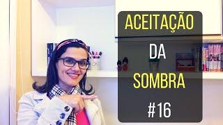 COMO FAZER A REFORMA ÍNTIMA | ACEITAÇÃO DA SOMBRA #16
