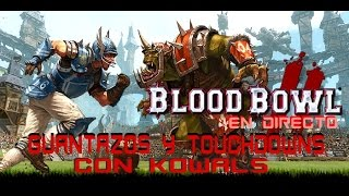 Blood Bowl 2 Gameplay Español (Directo Resubido) - Guantazos y Touchdowns con Kowals