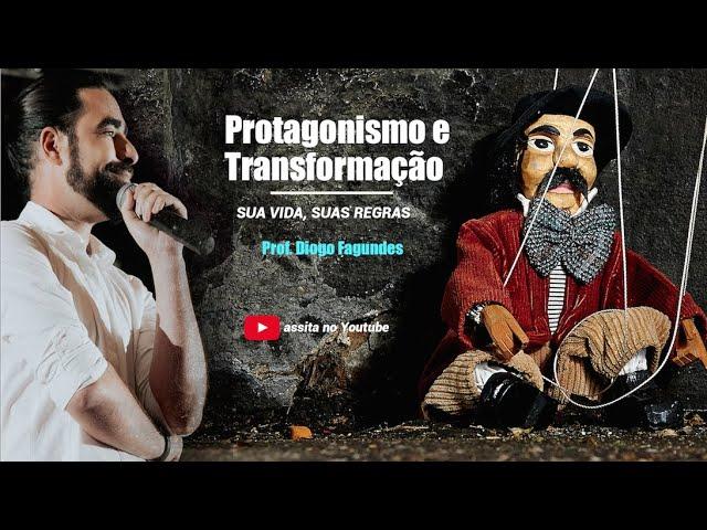 O QUE É PROTAGONISMO E TRANSFORMAÇÃO| SUA VIDA, SUAS REGRAS | PROF. DIOGO FAGUNDES