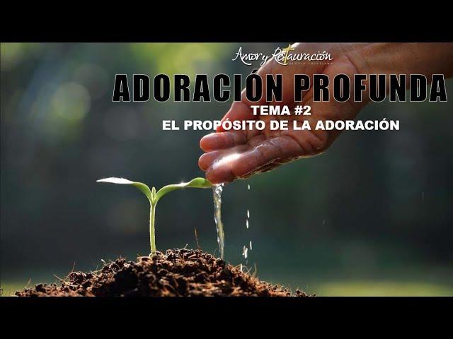 El propósito de la adoración   Adoración Profunda Tema 2