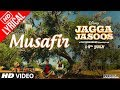 MUSAFIR - Jagga Jasoos | Full Song With Lyrics | Ranbir Kapoor , Katrina Kaif | Pritam, Tushar Joshi