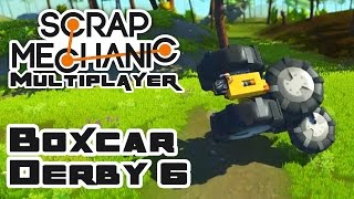 Boxcar Derby 6: The Boxcar Monstrosity - Let's Play Scrap Mechanic Multiplayer - Part 231