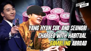 YG Entertainment's former CEO, Yang Hyun-suk, and singer, Seungri pressed with gambling charges