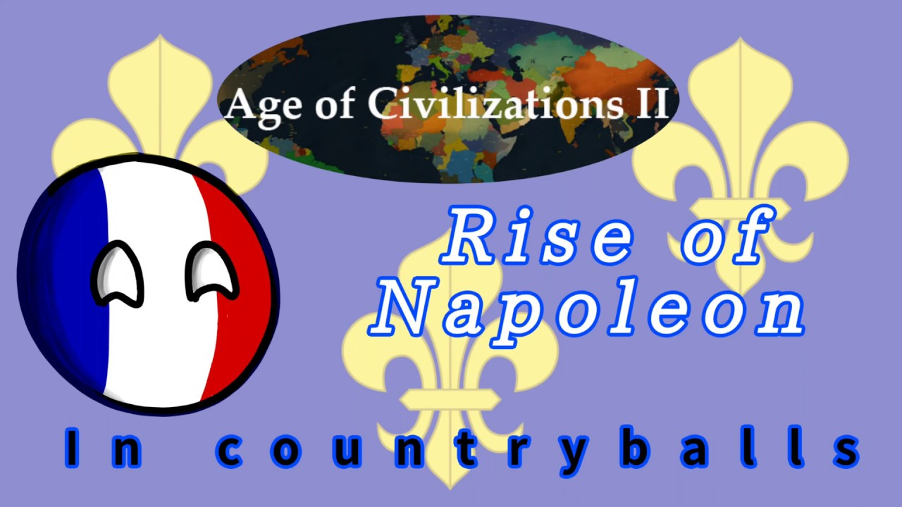 RISE OF NAPOLEON IN COUNTRYBALLS p.1 ~Age of Civilizations II~