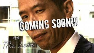 Ask Mr Sato – Coming Soon!