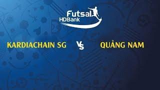TRỰC TIẾP   Kardichain Sài Gòn - Quảng Nam   VCK futsal HDBank VĐQG 2019